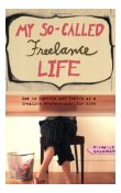 First place: My So-Called Freelance Life by Michelle Goodman